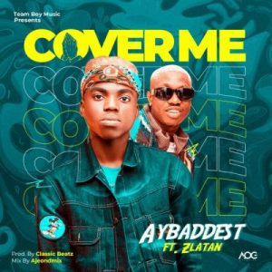 AYBaddest ft. Zlatan Ibile – Cover Me