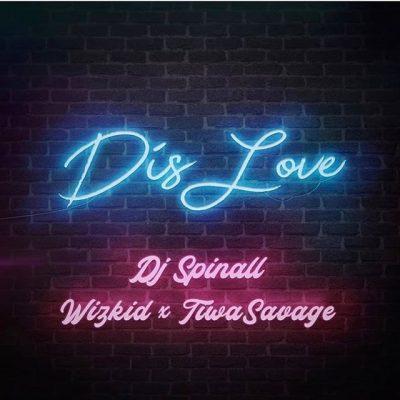 DJ Spinall ft. Wizkid & Tiwa Savage – Dis Love