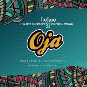 Fiokee ft. Skiibii, Masterkraft, DJ Neptune, Jaypizzle – Oja