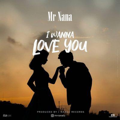[Music + Video] Mr Nana – I Wanna Love You