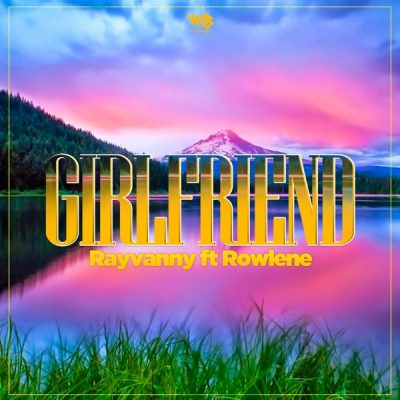 Rayvanny ft. Rowlene – Girlfriend