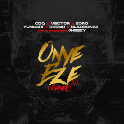CDQ ft. Vector, Zoro, Jheezy, Yung6ix, Dremo & Blaqbonez – Onye Eze 3.0 (Cypher)