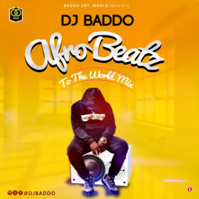 [Mixtape] DJ Baddo – Afro Beatz To The World Mix
