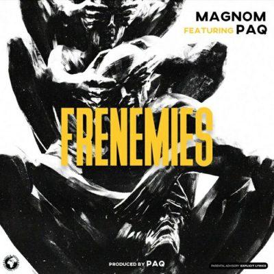Magnom ft. Paq – Frenemies
