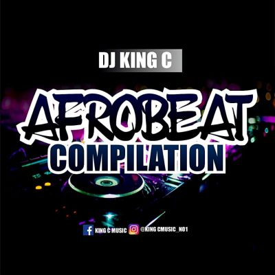 [Mixtape] DJ King C - Afrobeat Compilation