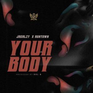 Jrealzy ft. Runtown – Your Body