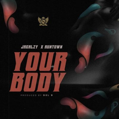 Jrealzy ft. Runtown – Your Body