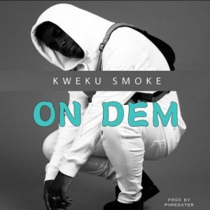 Kweku Smoke – On Dem