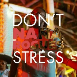 [Video] Nana Rogues ft. Stonebwoy & Kwesi Arthur – Don't Stress