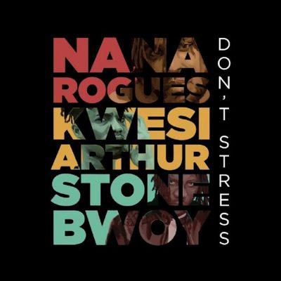 Nana Rogues ft. Stonebwoy & Kwesi Arthur – Don't Stress