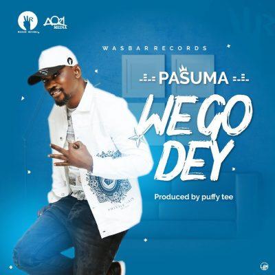 [Music] Pasuma – We Go Dey
