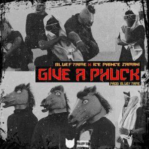 Bluef7ame ft. Ice Prince – Give A Phuck