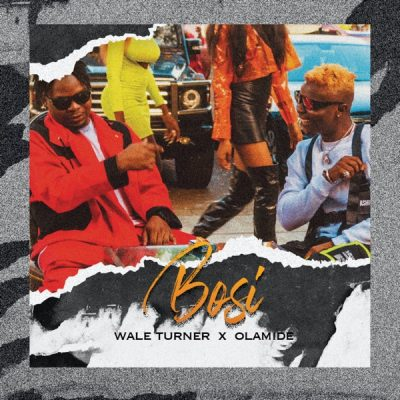 [Music] Wale Turner ft. Olamide – Bosi