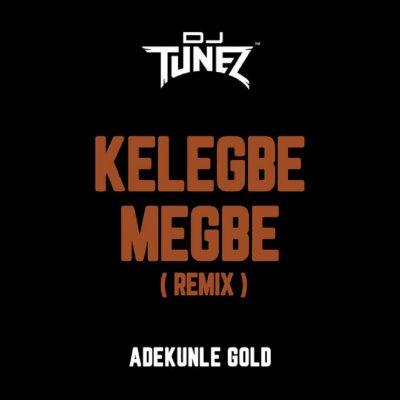 Adekunle Gold ft. DJ Tunez – Kelegbe Megbe (Afro House Remix)