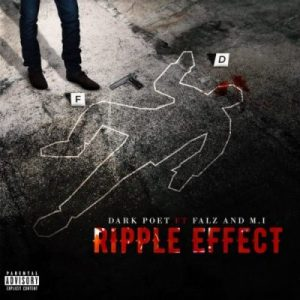 Dark Poet ft. MI Abaga & Falz – Ripple Effect