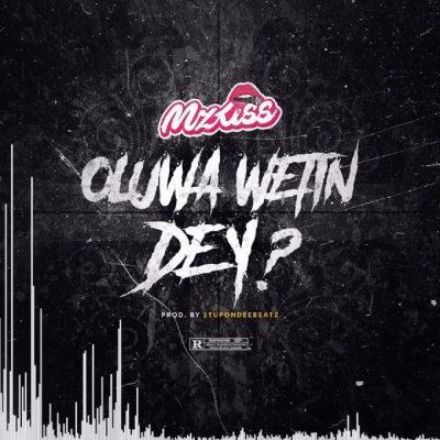 [Music] Mz Kiss – Oluwa Wetin Dey?