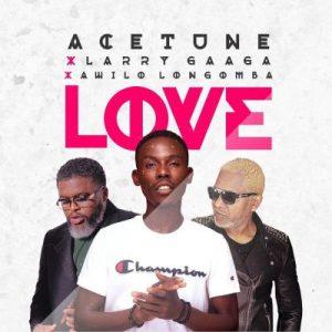 Acetune ft. Larry Gaaga & Awilo Longomba – Love