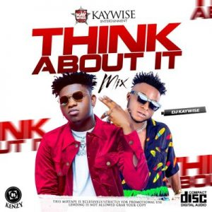 [Mixtape] DJ Kaywise – Think About It Mix