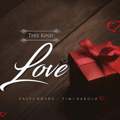 Preye Odede ft. Timi Dakolo – This Kind Love