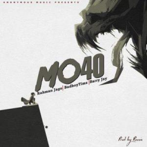 Rahman Jago, Bad Boy Timz & Barry Jhay – Mo40