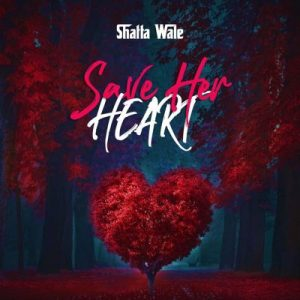 Shatta Wale – Save Her Heart