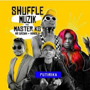 Shuffle Muzik ft. Niniola, Master KG & Mr Brown – Putirika