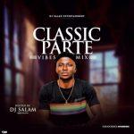 [Mixtape] DJ Salam – Classic Parte Vibes Mix