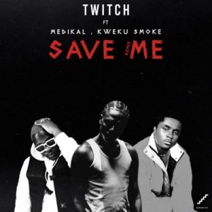 Twitch ft. Medikal & Kweku Smoke – Save Me (Remix)