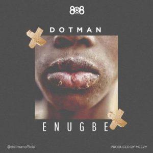 Dotman – Enugbe (Prod. By Meezy)