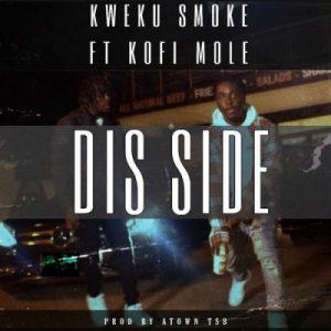 Kweku Smoke ft. Kofi Mole – Dis Side