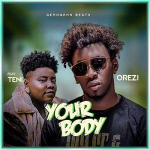 Orezi ft. Teni – Your Body (Prod. by Mystro)