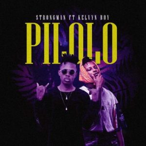 Strongman ft. Kelvyn Boy – Pilolo (Prod. by Nixie)