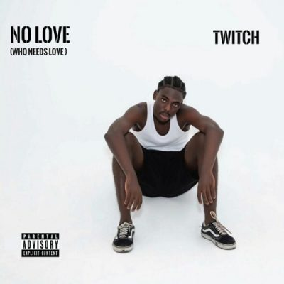 Twitch – No Love (Who Needs Love)