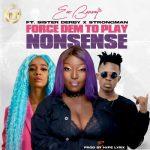 Eno Barony ft. Sister Deborah & Strongman – Force Dem To Play Nonsense