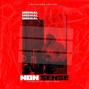 Medikal – Nonsense (Prod. by Unkle Beatz)