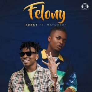 Rukky ft. Mayorkun – Felony