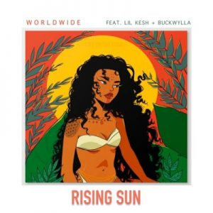 Worldwide ft. Lil Kesh & Buckwylla – Rising Sun