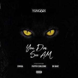 Yung6ix ft. Erigga, Payper Corleone & Dr Barz – You Don See Am