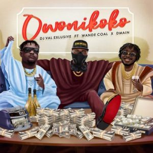 DJ Val Exclusive ft. Wande Coal & Dmain – Owo Ni Koko
