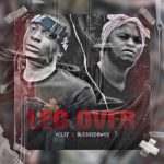 """Anticipate Vclef's New Incoming Single Titled """"Leg Over"""" Featuring Blessedbwoy"""