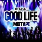 DJ King C – Good Life Mixtape