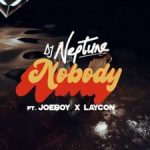 [Video] DJ Neptune ft. Joeboy, Laycon – Nobody (Icon Remix)